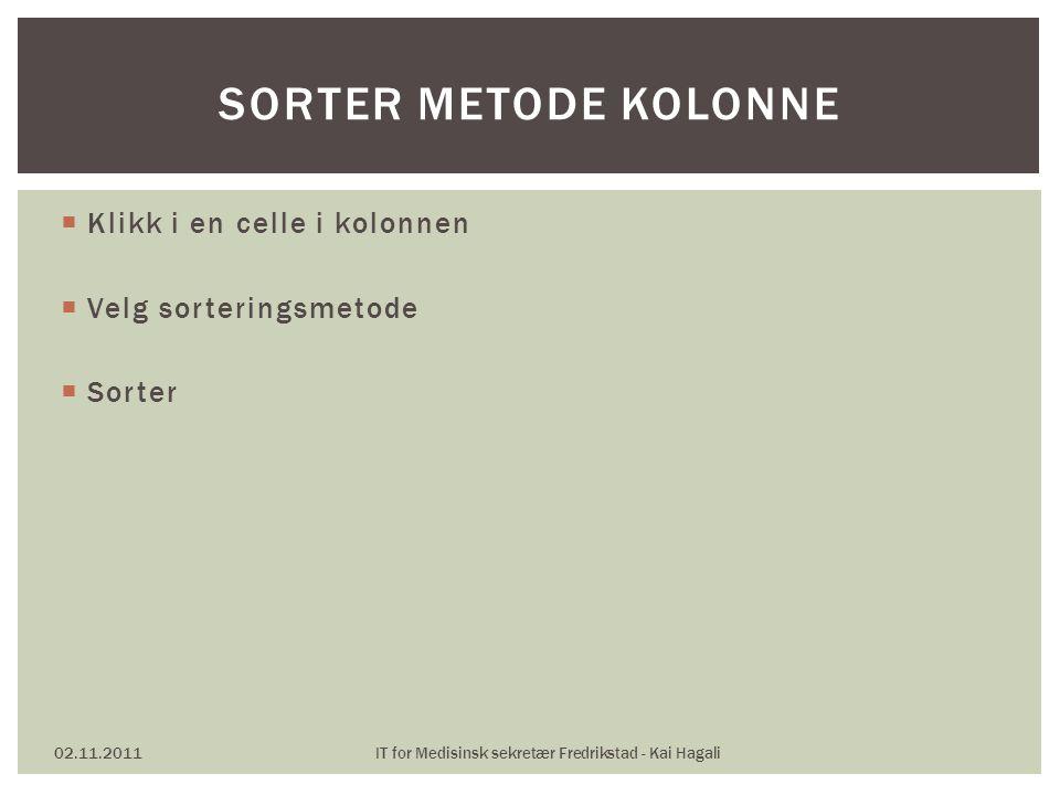  Klikk i en celle i kolonnen  Velg sorteringsmetode  Sorter 02.11.2011IT for Medisinsk sekretær Fredrikstad - Kai Hagali SORTER METODE KOLONNE
