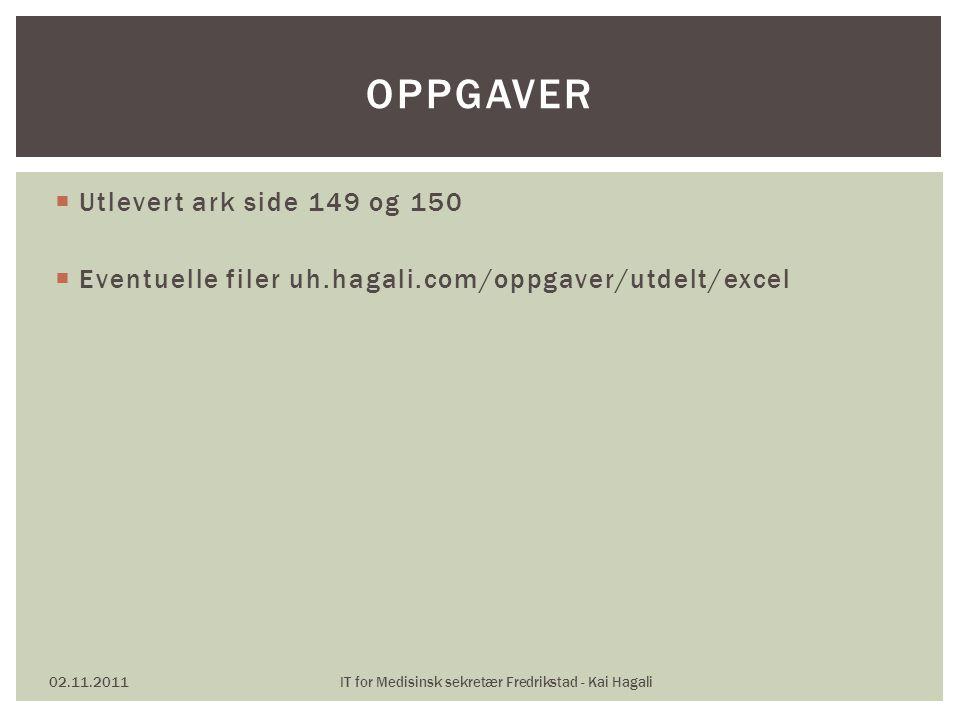  Utlevert ark side 149 og 150  Eventuelle filer uh.hagali.com/oppgaver/utdelt/excel 02.11.2011IT for Medisinsk sekretær Fredrikstad - Kai Hagali OPPGAVER