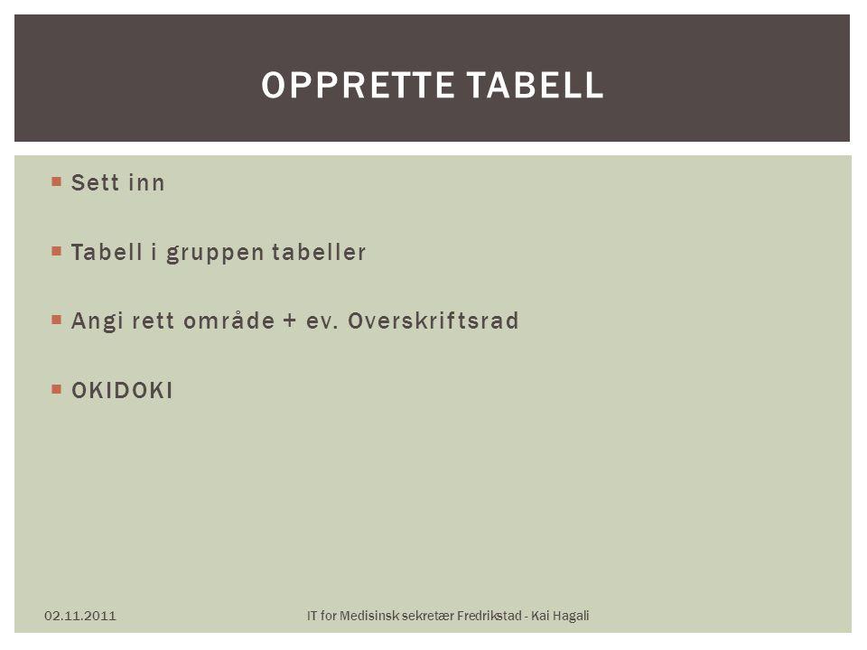  Sett inn  Tabell i gruppen tabeller  Angi rett område + ev.