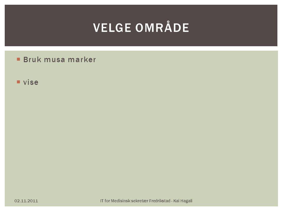  Bruk musa marker  vise 02.11.2011IT for Medisinsk sekretær Fredrikstad - Kai Hagali VELGE OMRÅDE