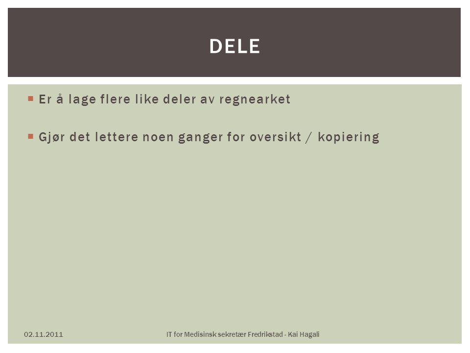  Er å lage flere like deler av regnearket  Gjør det lettere noen ganger for oversikt / kopiering 02.11.2011IT for Medisinsk sekretær Fredrikstad - Kai Hagali DELE