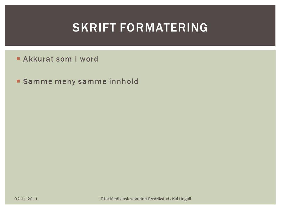  Akkurat som i word  Samme meny samme innhold 02.11.2011IT for Medisinsk sekretær Fredrikstad - Kai Hagali SKRIFT FORMATERING