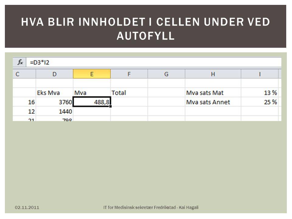 02.11.2011IT for Medisinsk sekretær Fredrikstad - Kai Hagali HVA BLIR INNHOLDET I CELLEN UNDER VED AUTOFYLL
