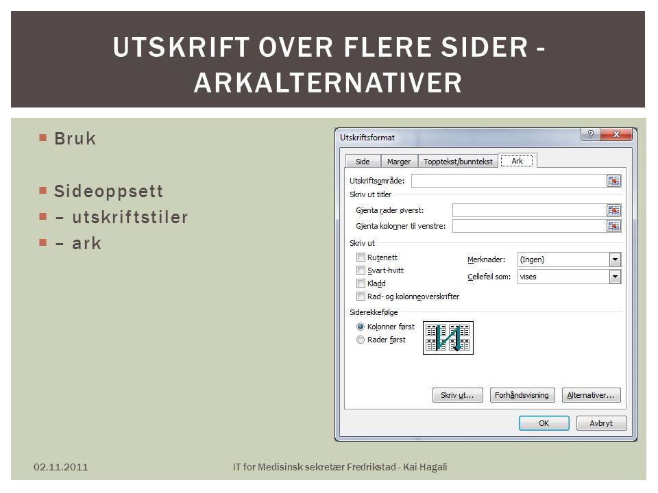  Bruk  Sideoppsett  – utskriftstiler  – ark 02.11.2011IT for Medisinsk sekretær Fredrikstad - Kai Hagali UTSKRIFT OVER FLERE SIDER - ARKALTERNATIVER