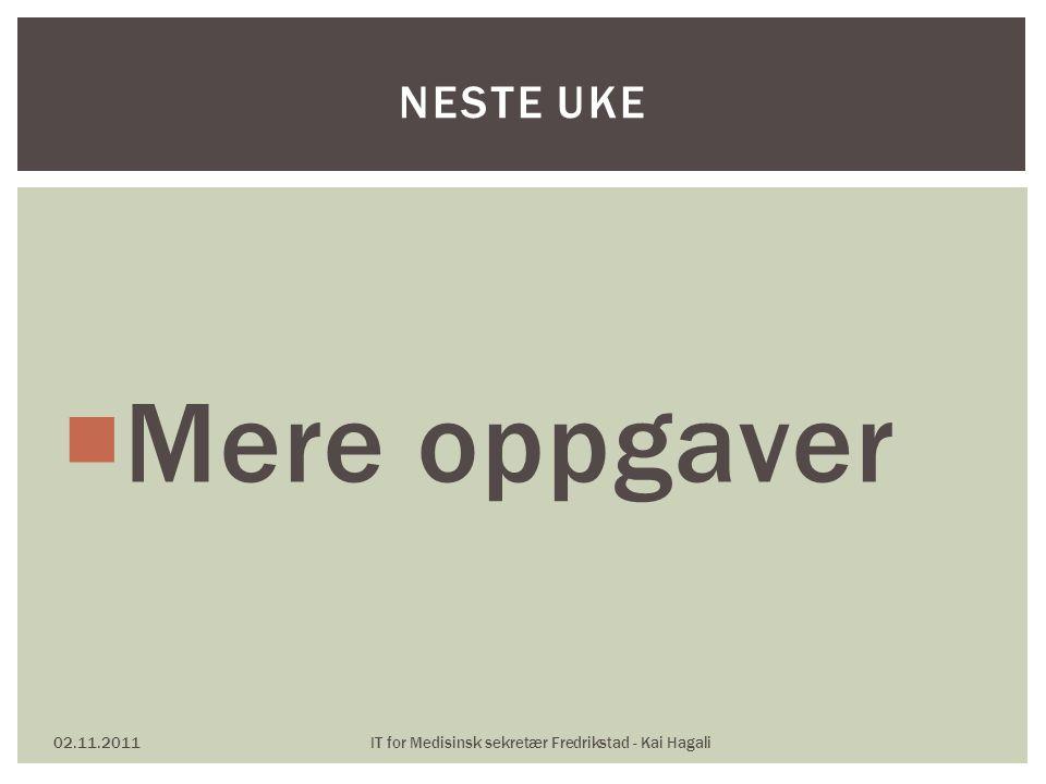  Mere oppgaver 02.11.2011IT for Medisinsk sekretær Fredrikstad - Kai Hagali NESTE UKE