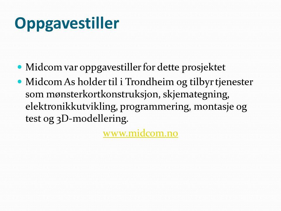 Oppgavestiller  Midcom var oppgavestiller for dette prosjektet  Midcom As holder til i Trondheim og tilbyr tjenester som mønsterkortkonstruksjon, skjemategning, elektronikkutvikling, programmering, montasje og test og 3D-modellering.