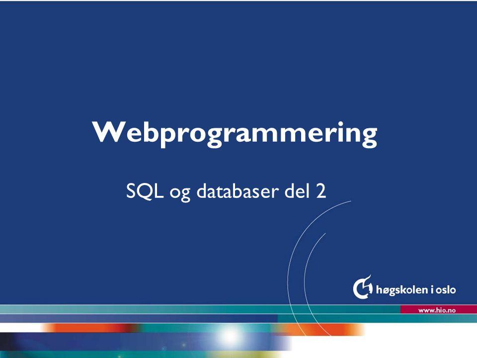 Høgskolen i Oslo Webprogrammering SQL og databaser del 2