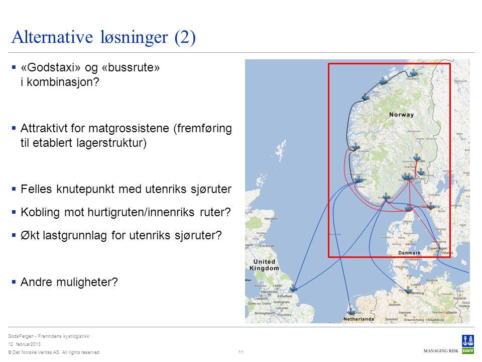 © Det Norske Veritas AS. All rights reserved. GodsFergen - Fremtidens kystlogistikk 12. februar2013 Alternative løsninger (2)  «Godstaxi» og «bussrut