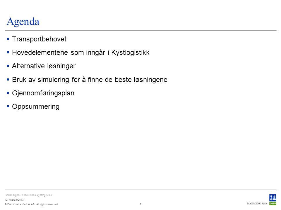 © Det Norske Veritas AS. All rights reserved. GodsFergen - Fremtidens kystlogistikk 12. februar2013 Agenda  Transportbehovet  Hovedelementene som in