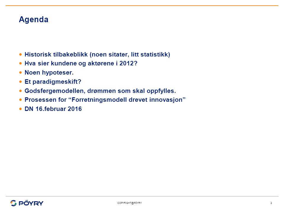 COPYRIGHT@PÖYRY Agenda  Historisk tilbakeblikk (noen sitater, litt statistikk)  Hva sier kundene og aktørene i 2012?  Noen hypoteser.  Et paradigm