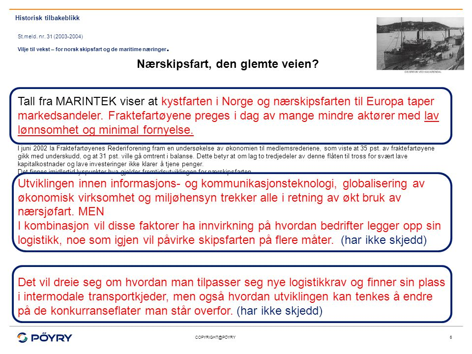 COPYRIGHT@PÖYRY6 Tall fra MARINTEK viser at kystfarten i Norge og nærskipsfarten til Europa taper markedsandeler. Fraktefartøyene preges i dag av mang