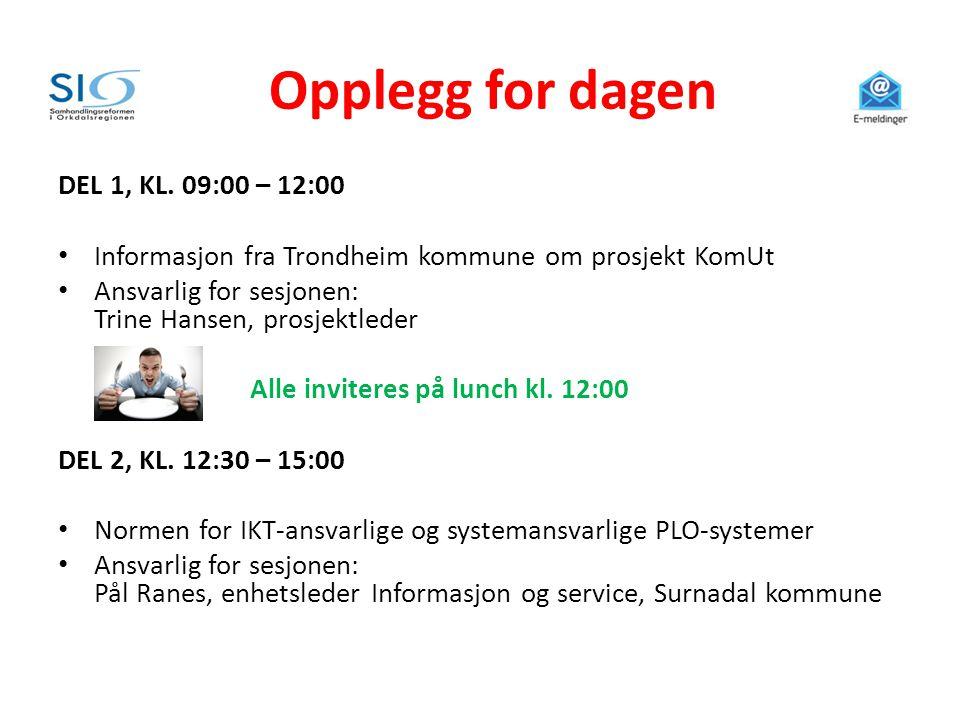 Opplegg for dagen DEL 1, KL. 09:00 – 12:00 • Informasjon fra Trondheim kommune om prosjekt KomUt • Ansvarlig for sesjonen: Trine Hansen, prosjektleder