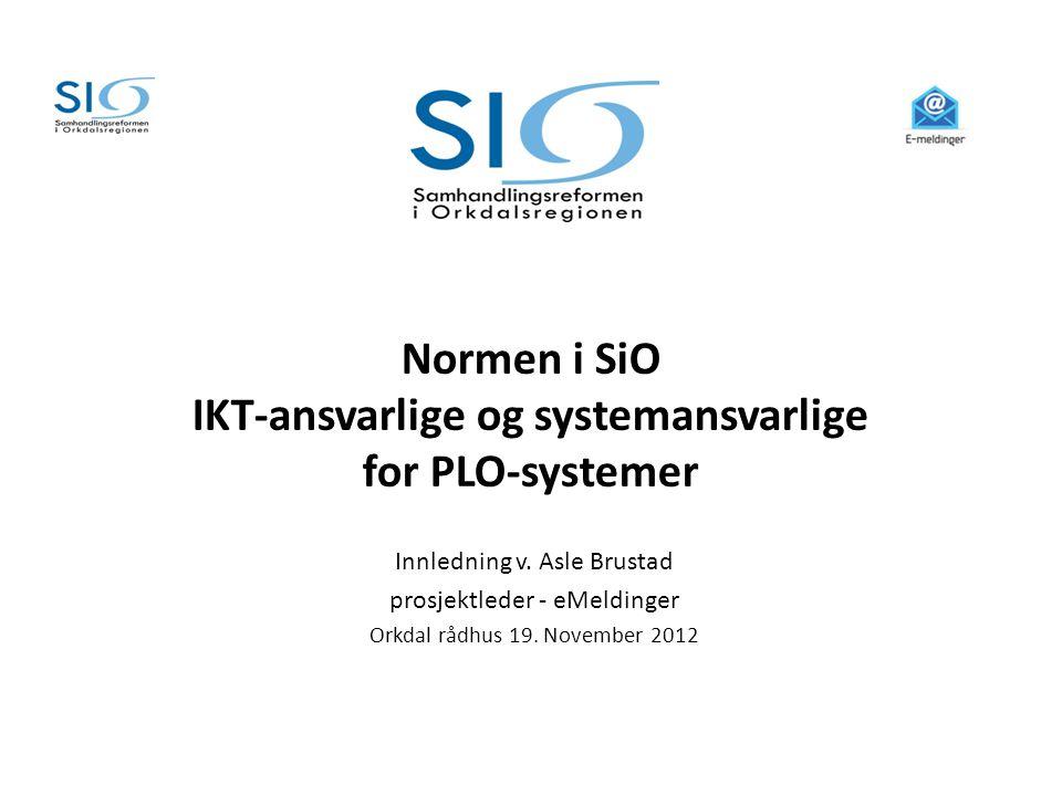 Normen i SiO IKT-ansvarlige og systemansvarlige for PLO-systemer Innledning v. Asle Brustad prosjektleder - eMeldinger Orkdal rådhus 19. November 2012