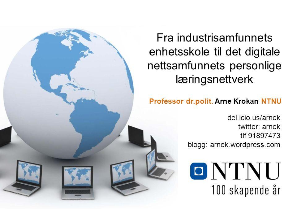 Fra industrisamfunnets enhetsskole til det digitale nettsamfunnets personlige læringsnettverk Professor dr.polit. Arne Krokan NTNU del.icio.us/arnek t