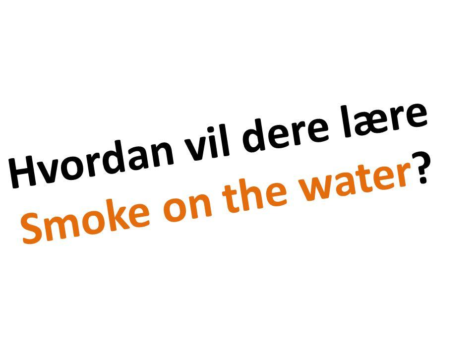 Hvordan vil dere lære Smoke on the water?
