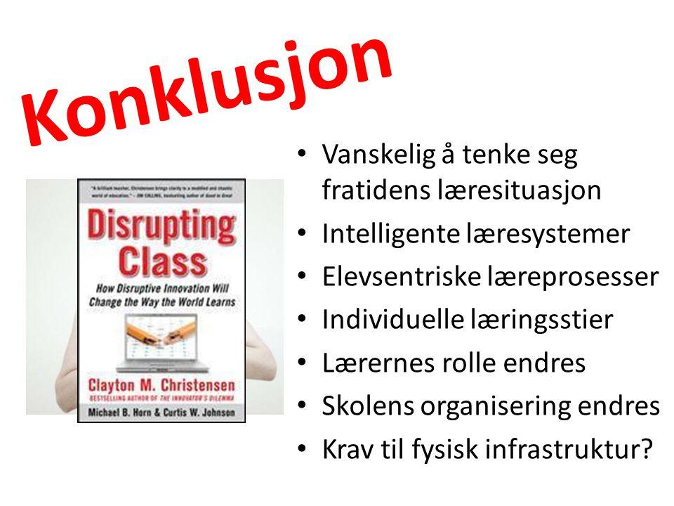 Konklusjon • Vanskelig å tenke seg fratidens læresituasjon • Intelligente læresystemer • Elevsentriske læreprosesser • Individuelle læringsstier • Lær