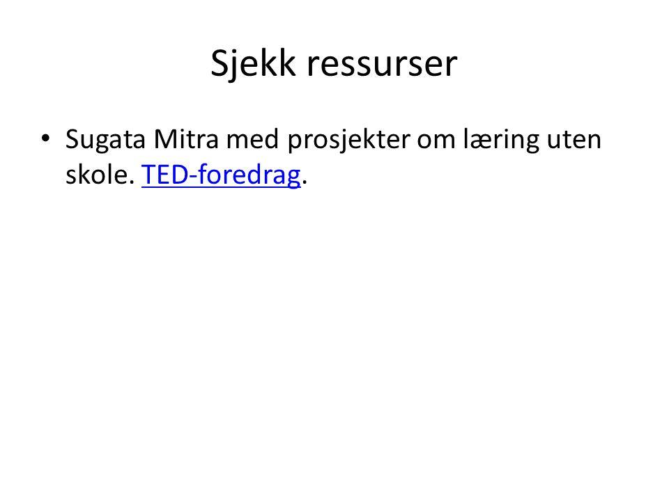 Sjekk ressurser • Sugata Mitra med prosjekter om læring uten skole. TED-foredrag.TED-foredrag