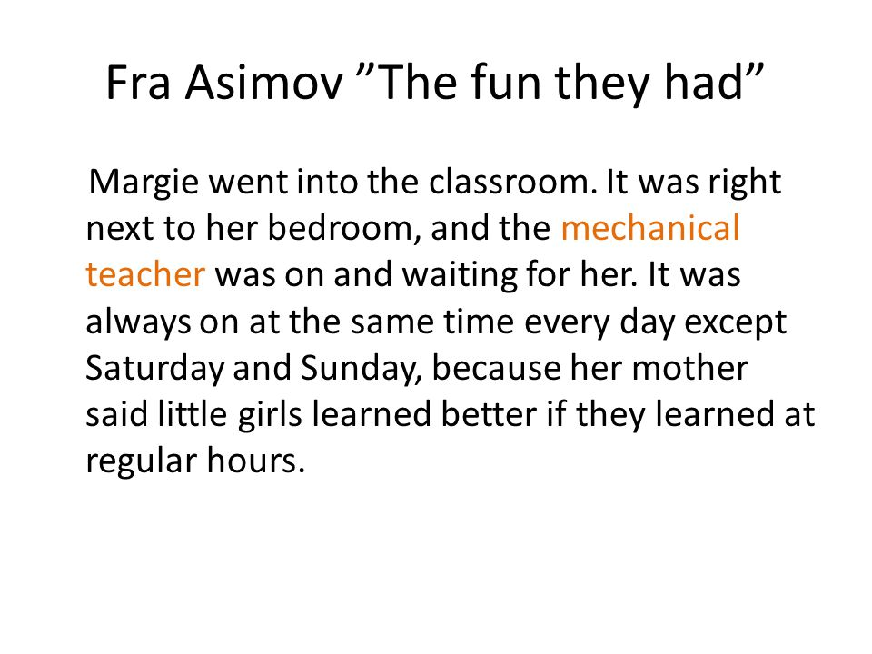 Fra Asimov The fun they had The part Margie hated the most was the slot where she had to put homework and test papers.