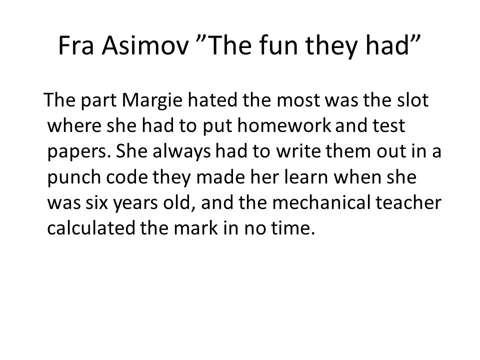 Fra Asimov The fun they had They turned the pages, which were yellow and crinkly...