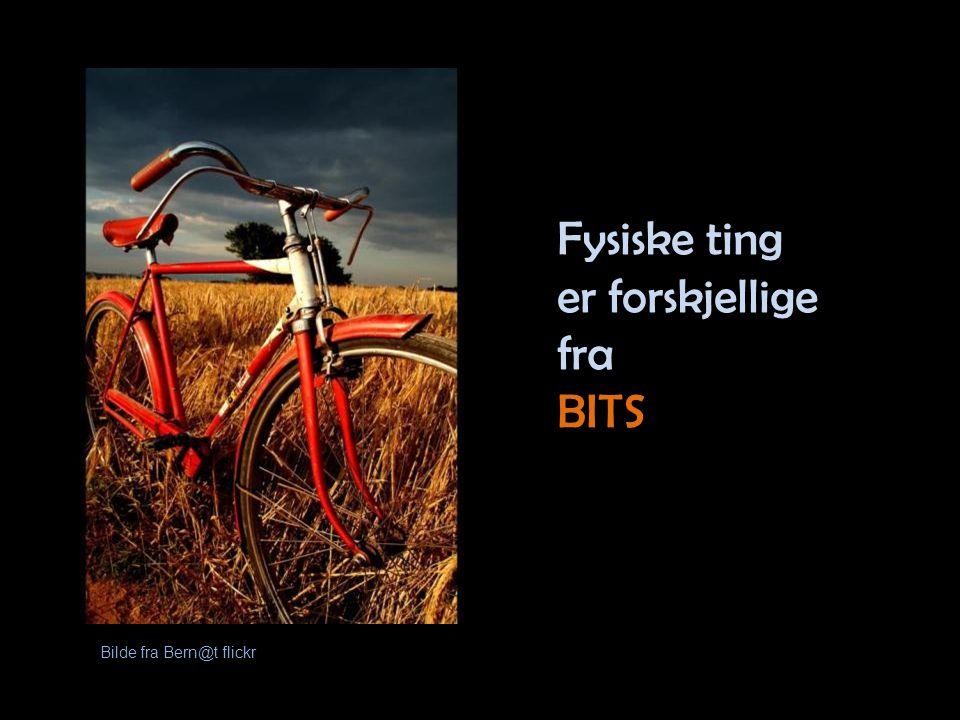 Bilde fra Bern@t flickr Fysiske ting er forskjellige fra BITS