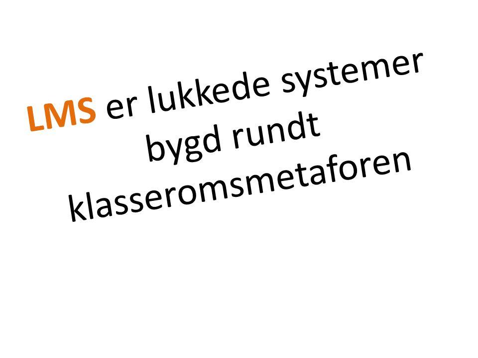 LMS er lukkede systemer bygd rundt klasseromsmetaforen