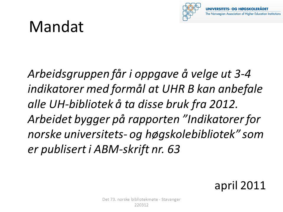 Mandat Arbeidsgruppen får i oppgave å velge ut 3-4 indikatorer med formål at UHR B kan anbefale alle UH-bibliotek å ta disse bruk fra 2012.