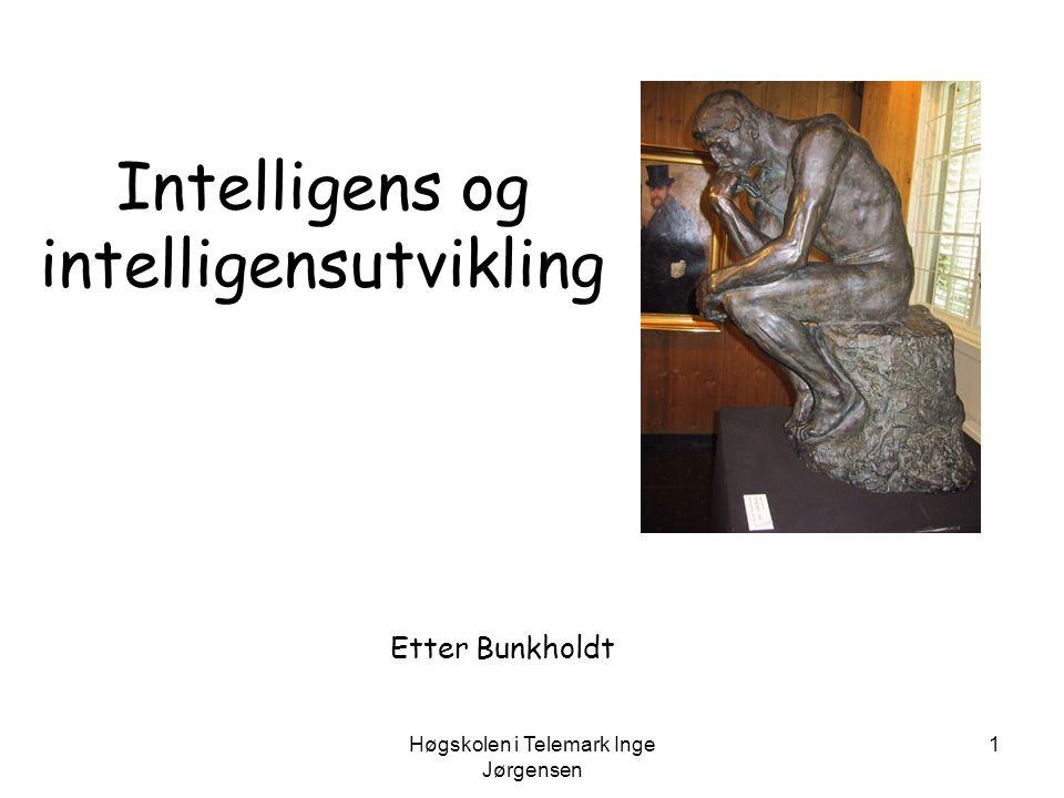 Høgskolen i Telemark Inge Jørgensen 1 Intelligens og intelligensutvikling Etter Bunkholdt