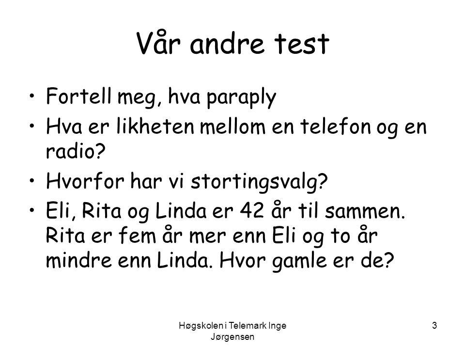Høgskolen i Telemark Inge Jørgensen 3 Vår andre test •Fortell meg, hva paraply •Hva er likheten mellom en telefon og en radio? •Hvorfor har vi stortin