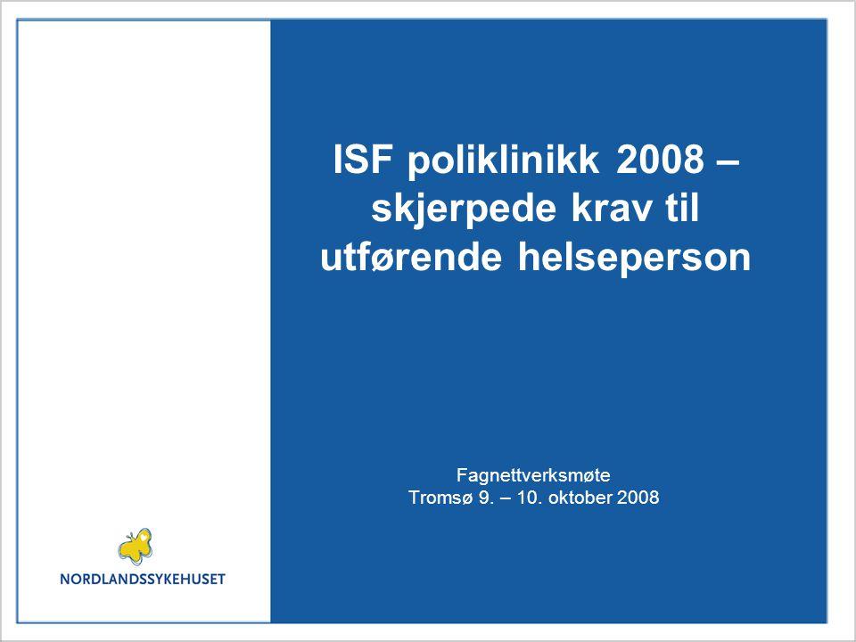 ISF poliklinikk 2008 – skjerpede krav til utførende helseperson Fagnettverksmøte Tromsø 9.