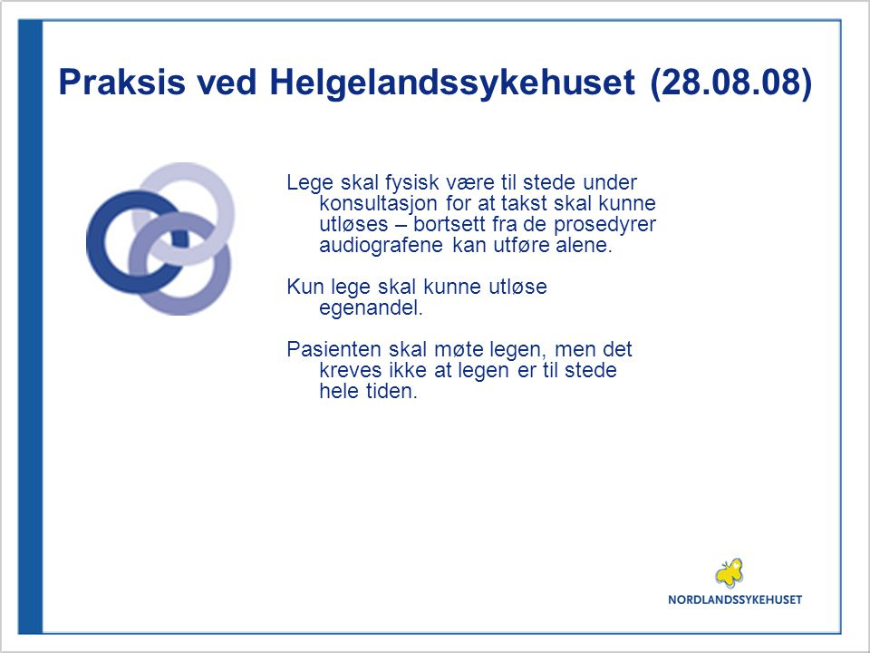 Praksis ved Helgelandssykehuset (28.08.08) Lege skal fysisk være til stede under konsultasjon for at takst skal kunne utløses – bortsett fra de prosedyrer audiografene kan utføre alene.