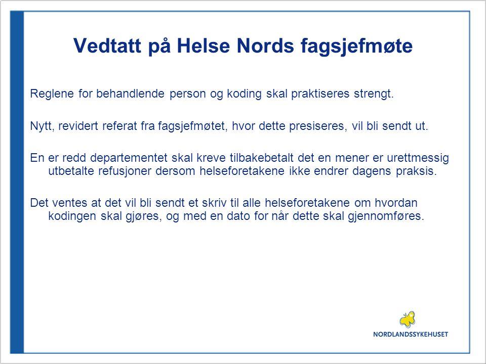 Vedtatt på Helse Nords fagsjefmøte Reglene for behandlende person og koding skal praktiseres strengt.