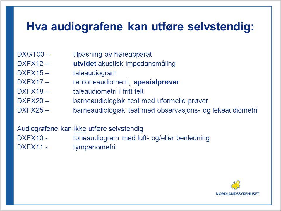 Hva audiografene kan utføre selvstendig: DXGT00 – tilpasning av høreapparat DXFX12 – utvidet akustisk impedansmåling DXFX15 – taleaudiogram DXFX17 – rentoneaudiometri, spesialprøver DXFX18 – taleaudiometri i fritt felt DXFX20 – barneaudiologisk test med uformelle prøver DXFX25 – barneaudiologisk test med observasjons- og lekeaudiometri Audiografene kan ikke utføre selvstendig DXFX10 - toneaudiogram med luft- og/eller benledning DXFX11 -tympanometri