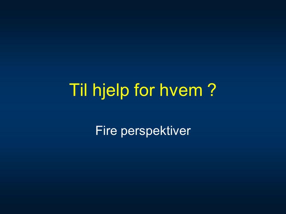 Til hjelp for hvem ? Fire perspektiver