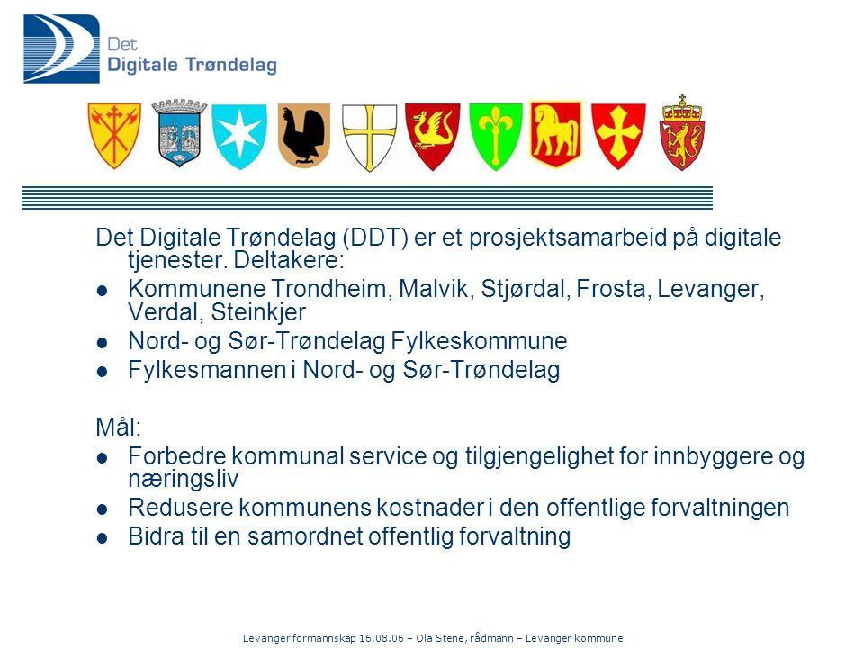 Levanger formannskap 16.08.06 – Ola Stene, rådmann – Levanger kommune Det Digitale Trøndelag (DDT) er et prosjektsamarbeid på digitale tjenester.