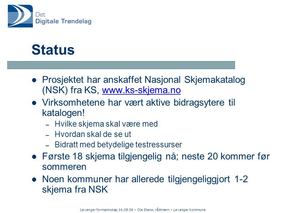 Levanger formannskap 16.08.06 – Ola Stene, rådmann – Levanger kommune Status  Prosjektet har anskaffet Nasjonal Skjemakatalog (NSK) fra KS, www.ks-skjema.nowww.ks-skjema.no  Virksomhetene har vært aktive bidragsytere til katalogen.