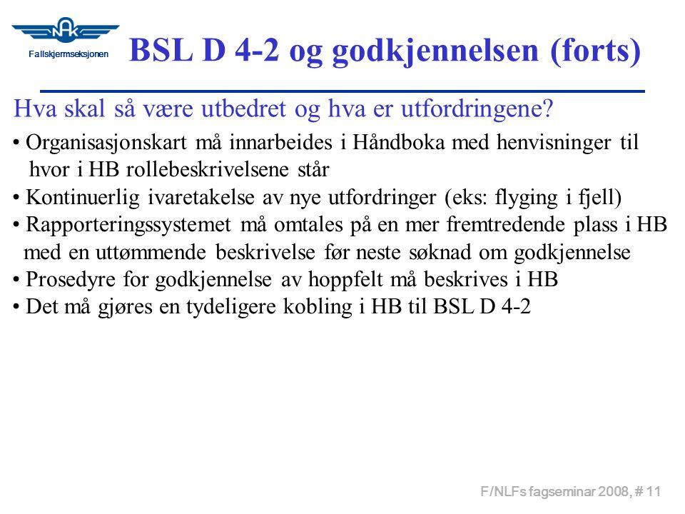 Fallskjermseksjonen F/NLFs fagseminar 2008, # 11 BSL D 4-2 og godkjennelsen (forts) Hva skal så være utbedret og hva er utfordringene.