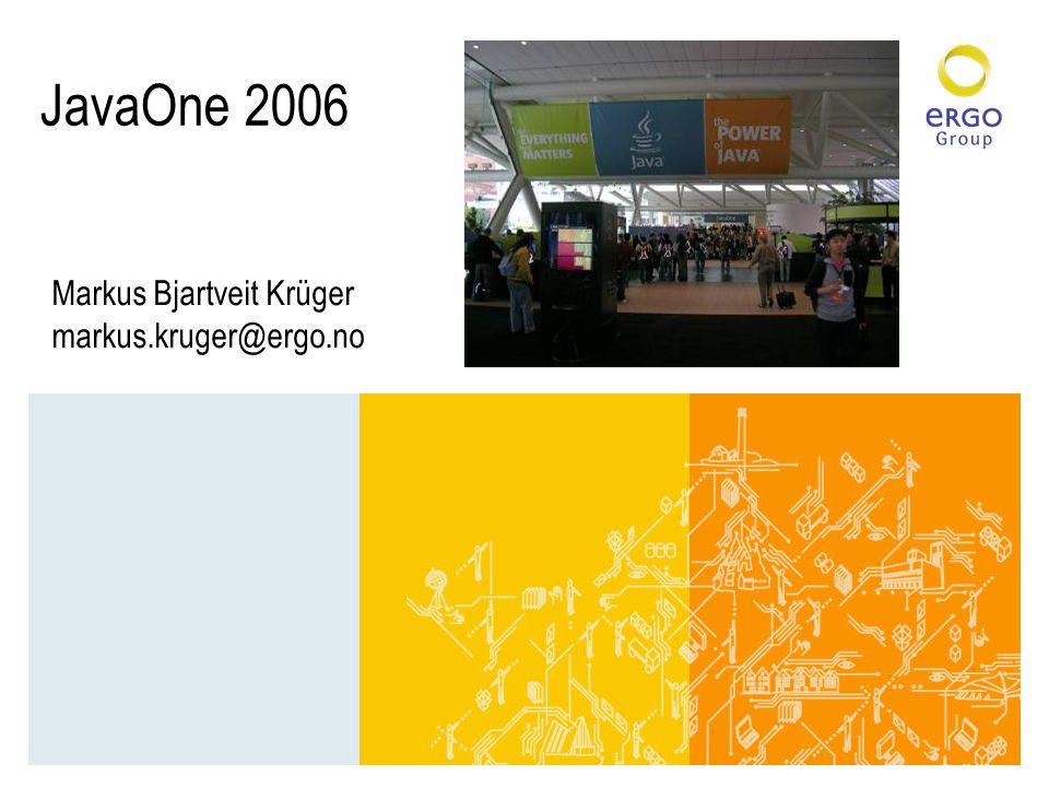 JavaOne 2006 Markus Bjartveit Krüger markus.kruger@ergo.no