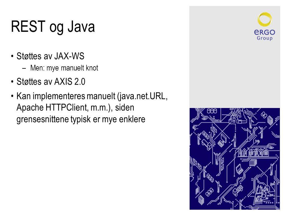 REST og Java •Støttes av JAX-WS –Men: mye manuelt knot •Støttes av AXIS 2.0 •Kan implementeres manuelt (java.net.URL, Apache HTTPClient, m.m.), siden grensesnittene typisk er mye enklere