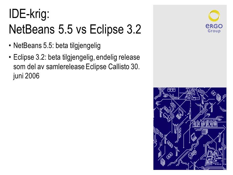 IDE-krig: NetBeans 5.5 vs Eclipse 3.2 •NetBeans 5.5: beta tilgjengelig •Eclipse 3.2: beta tilgjengelig, endelig release som del av samlerelease Eclipse Callisto 30.