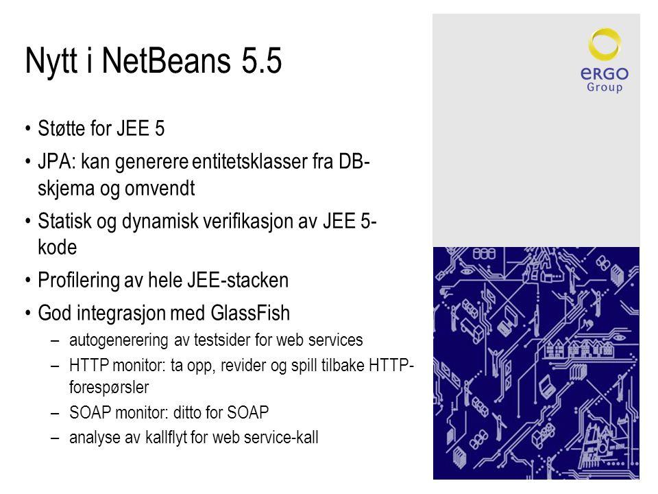 Nytt i NetBeans 5.5 •Støtte for JEE 5 •JPA: kan generere entitetsklasser fra DB- skjema og omvendt •Statisk og dynamisk verifikasjon av JEE 5- kode •Profilering av hele JEE-stacken •God integrasjon med GlassFish –autogenerering av testsider for web services –HTTP monitor: ta opp, revider og spill tilbake HTTP- forespørsler –SOAP monitor: ditto for SOAP –analyse av kallflyt for web service-kall