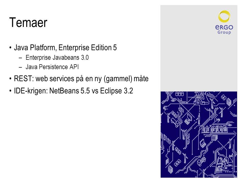 Temaer •Java Platform, Enterprise Edition 5 –Enterprise Javabeans 3.0 –Java Persistence API •REST: web services på en ny (gammel) måte •IDE-krigen: NetBeans 5.5 vs Eclipse 3.2