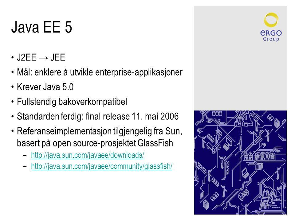 Java EE 5 •J2EE → JEE •Mål: enklere å utvikle enterprise-applikasjoner •Krever Java 5.0 •Fullstendig bakoverkompatibel •Standarden ferdig: final release 11.