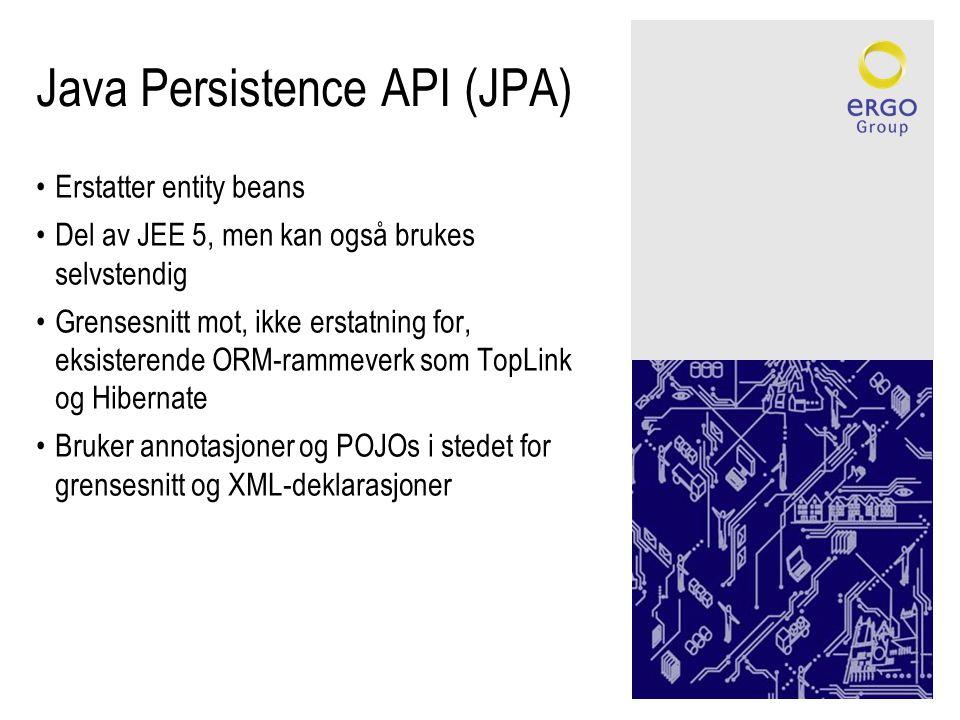 Java Persistence API (JPA) •Erstatter entity beans •Del av JEE 5, men kan også brukes selvstendig •Grensesnitt mot, ikke erstatning for, eksisterende ORM-rammeverk som TopLink og Hibernate •Bruker annotasjoner og POJOs i stedet for grensesnitt og XML-deklarasjoner