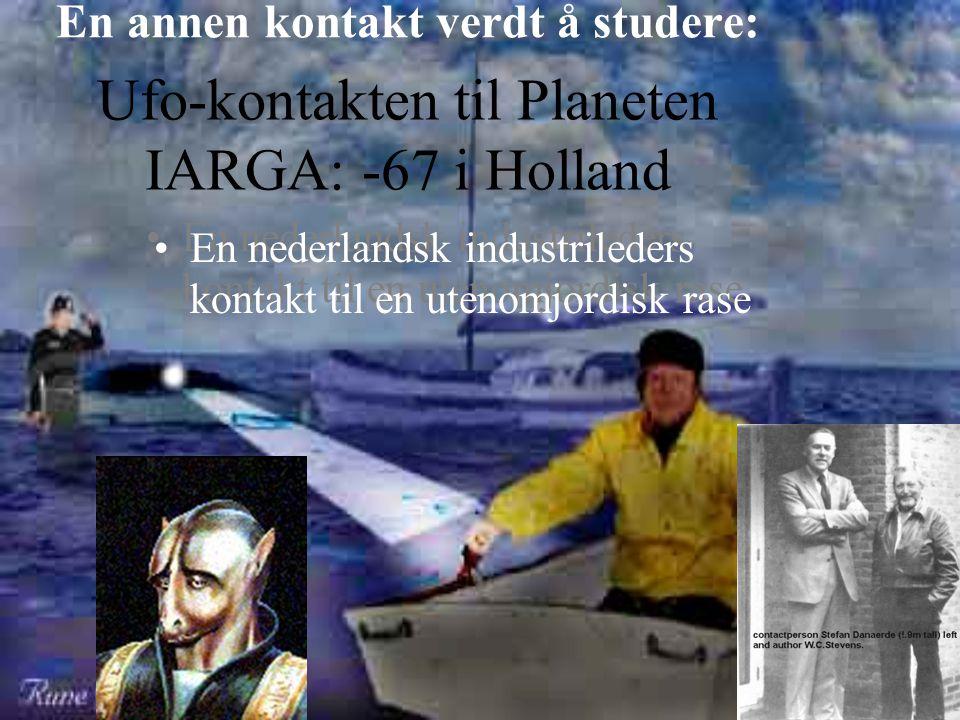 En annen kontakt verdt å studere: Ufo-kontakten til Planeten IARGA: -67 i Holland •En nederlandsk industrileders kontakt til en utenomjordisk rase