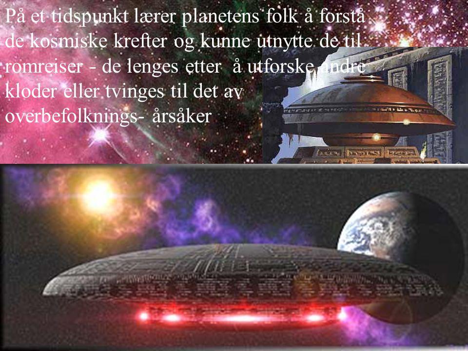 På et tidspunkt lærer planetens folk å forstå de kosmiske krefter og kunne utnytte de til romreiser - de lenges etter å utforske andre kloder eller tvinges til det av overbefolknings- årsåker