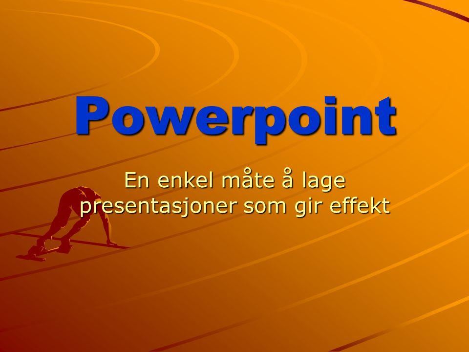 Powerpoint En enkel måte å lage presentasjoner som gir effekt