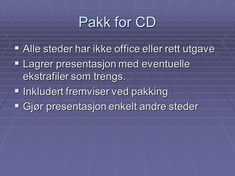Pakk for CD  Alle steder har ikke office eller rett utgave  Lagrer presentasjon med eventuelle ekstrafiler som trengs.  Inkludert fremviser ved pak