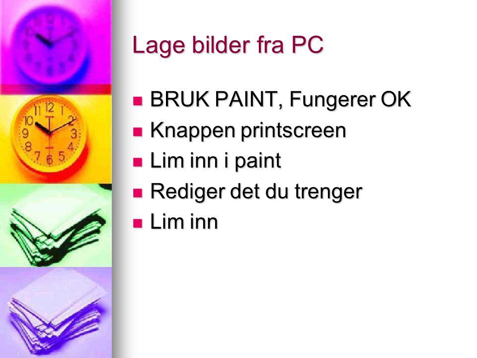 Lage bilder fra PC  BRUK PAINT, Fungerer OK  Knappen printscreen  Lim inn i paint  Rediger det du trenger  Lim inn