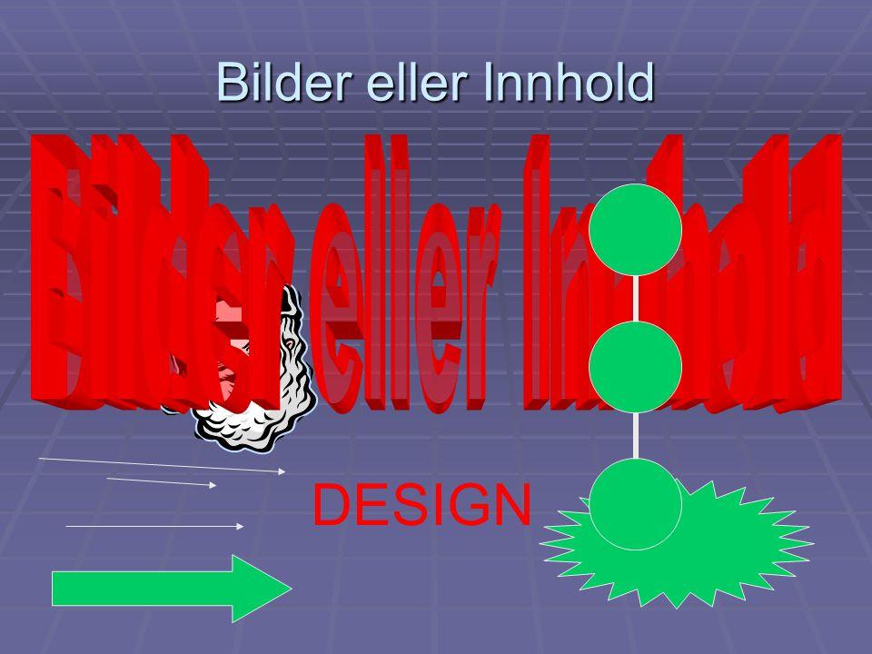 Bilder eller Innhold DESIGN