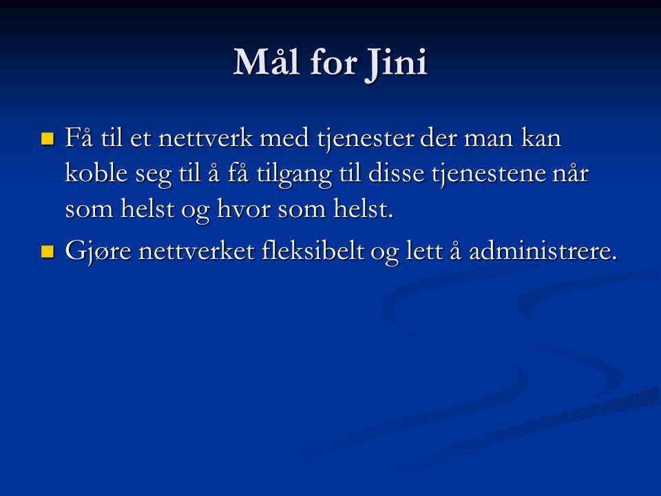 Mål for Jini  Få til et nettverk med tjenester der man kan koble seg til å få tilgang til disse tjenestene når som helst og hvor som helst.